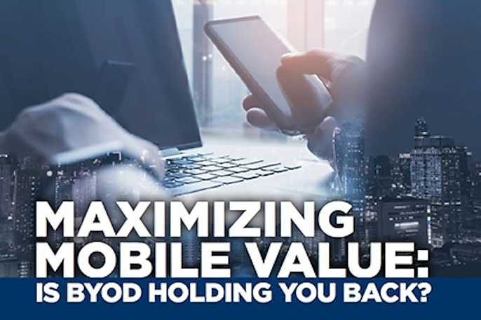Maximizing Mobile Value: Is BYOD Holding You Back?